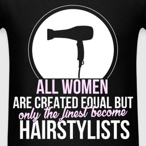Hairstylist - All women are created equal but only - Men's T-Shirt