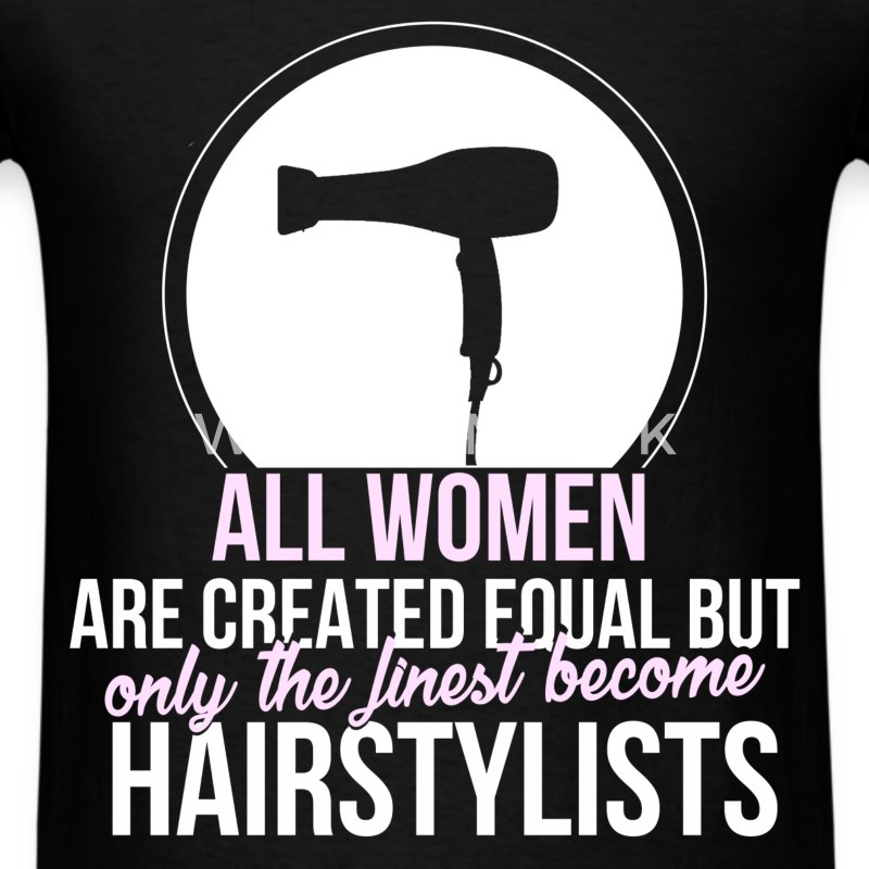 hairstylist all women are created equal but only tshirt