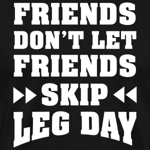 Friends Don't Let Friends Skip Leg Day T-Shirts - Men's Premium T-Shirt