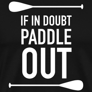 If In Doubt Paddle Out T-Shirts - Men's Premium T-Shirt