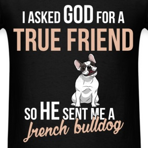 French bulldog - I asked god for a true friend so - Men's T-Shirt