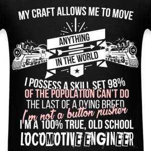Locomotive engineer -My craft allows me to move an - Men's T-Shirt