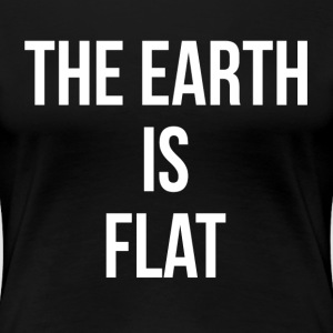 THE EARTH IS FLAT T-Shirts - Women's Premium T-Shirt