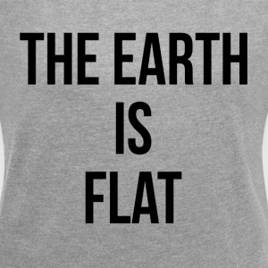 THE EARTH IS FLAT T-Shirts - Women´s Roll Cuff T-Shirt