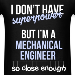 Mechanical Engineer - I don't have superpower but  - Men's T-Shirt