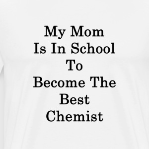 my_mom_is_in_school_to_become_the_best_c T-Shirts - Men's Premium T-Shirt