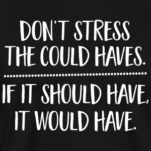 Don't Stress The Could Haves... T-Shirts - Men's Premium T-Shirt