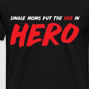 Single Moms put the Her in Hero Appreciation  T-Shirts - Men's Premium T-Shirt