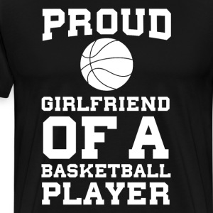 Proud Girlfriend of a Basketball Player Fan  T-Shirts - Men's Premium T-Shirt