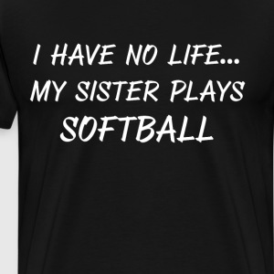 I have No Life My Sister Plays Softball Sibling  T-Shirts - Men's Premium T-Shirt