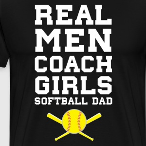 Real Men Coach Girls Softball Dad Sports T-Shirt T-Shirts - Men's Premium T-Shirt