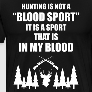 Hunting Not a Blood Spot It's a Sport in My Blood  T-Shirts - Men's Premium T-Shirt