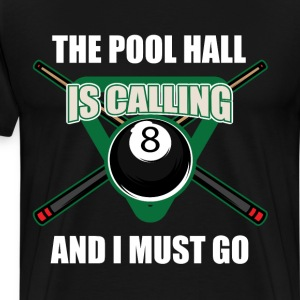 cThe Pool Hall is Calling and I Must Go Pool Shark T-Shirts - Men's Premium T-Shirt