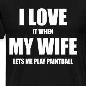 Love it When My Wife Lets me Play Paintball  T-Shirts - Men's Premium T-Shirt