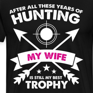 After Years of Hunting My Wife is My Best Trophy T-Shirts - Men's Premium T-Shirt