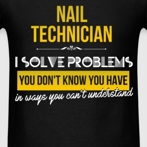 Nail technician -Nail technician. I solve problems - Men's T-Shirt