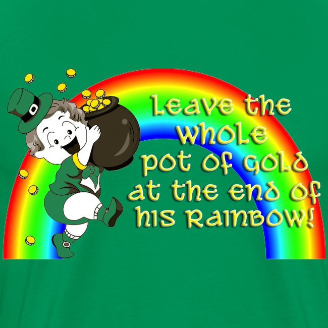 Leave the Whole Pot of Gold!