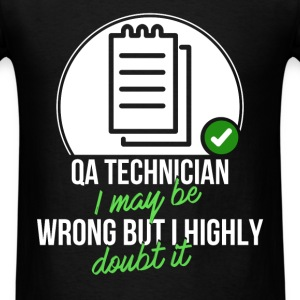 QA technician - QA Technician I may be wrong but I - Men's T-Shirt