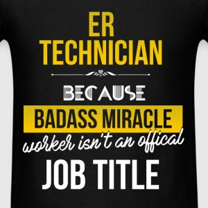 ER technician - ER technician because badass mirac - Men's T-Shirt