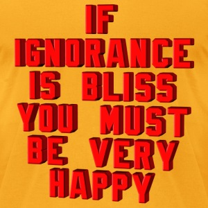 Ignorance is Bliss - Men's T-Shirt by American Apparel