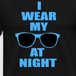 I Wear My Sunglasses At Night T-Shirts - Men's Premium T-Shirt
