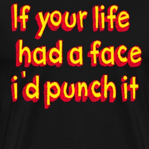 If Your Life Had A Face I'd Punch It T-Shirts - Men's Premium T-Shirt