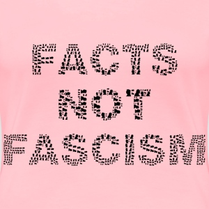 Facts Not Fascism Black - Women's Premium T-Shirt