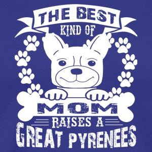The Best Mom Raises A Great Pyrenees Shirts - Men's Premium T-Shirt