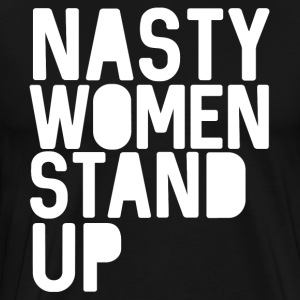 Nasty Women Stand Up - Men's Premium T-Shirt