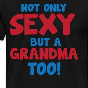Not Only Sexy But a Grandma Too Grandparent  T-Shirts - Men's Premium T-Shirt