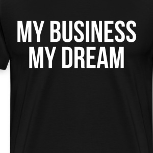 My Business My Dream Motivation Success T-Shirt T-Shirts - Men's Premium T-Shirt