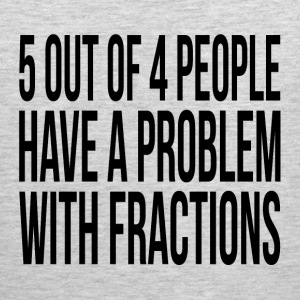 5 OUT OF 4 PEOPLE HAVE A PROBLEM WITH FRACTIONS Sportswear - Men's Premium Tank