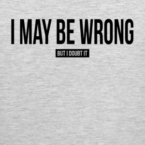 I MAY BE WRONG, BUT I DOUBT IT Sportswear - Men's Premium Tank