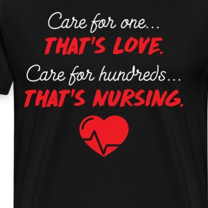 Care for One Love Care for Hundreds Nursing  T-Shirts - Men's Premium T-Shirt