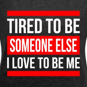 TIRED TO BE SOMEONE ELSE, I LOVE TO BE ME T-Shirts - Women´s Rolled Sleeve Boxy T-Shirt