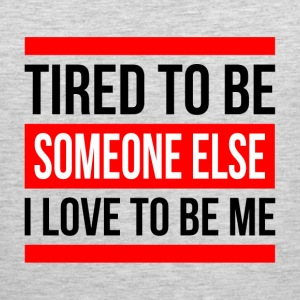 TIRED TO BE SOMEONE ELSE, I LOVE TO BE ME Sportswear - Men's Premium Tank