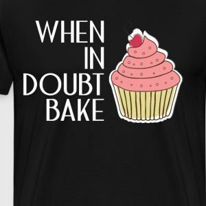 When in Doubt Bake Baker Sweet Tooth Foodie Chef  T-Shirts - Men's Premium T-Shirt