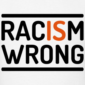 Racism is wrong T-Shirts - Men's T-Shirt