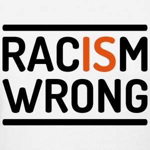 Racism is wrong T-Shirts - Women's T-Shirt