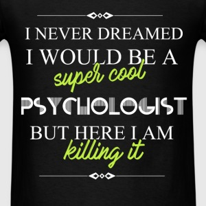 Psychologist - I never dreamed I would be а super - Men's T-Shirt