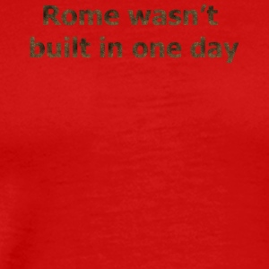 Rome wasn't built in one day - Men's Premium T-Shirt
