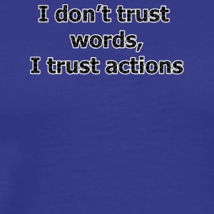 I don't trust words I trust actions - Men's Premium T-Shirt