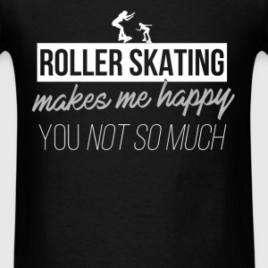Roller skating - Roller skating makes me happy you - Men's T-Shirt