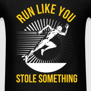Running - Run Like You Stole Something - Men's T-Shirt