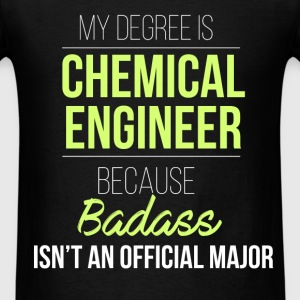 Chemical Engineer - My degree is chemical engineer - Men's T-Shirt