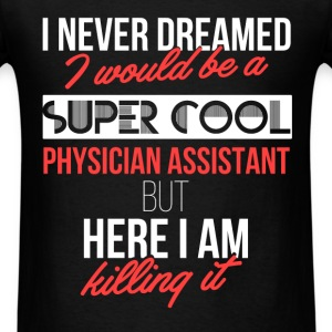 Physician Assistant - I never dreamed I would be a - Men's T-Shirt