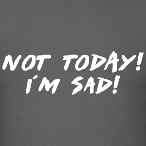 not today i´m sad T-Shirts - Men's T-Shirt