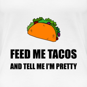 Feed Me Tacos Pretty - Women's Premium T-Shirt