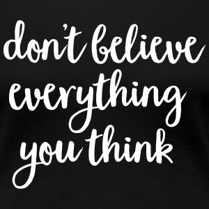 Don't Believe Everything You Think T-Shirts - Women's Premium T-Shirt