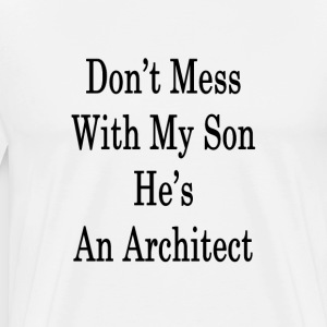 dont_mess_with_my_son_hes_an_architect_ T-Shirts - Men's Premium T-Shirt
